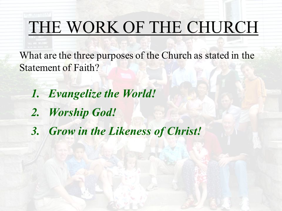 THE WORK OF THE CHURCH 1. Evangelize the World! 2. Worship God!