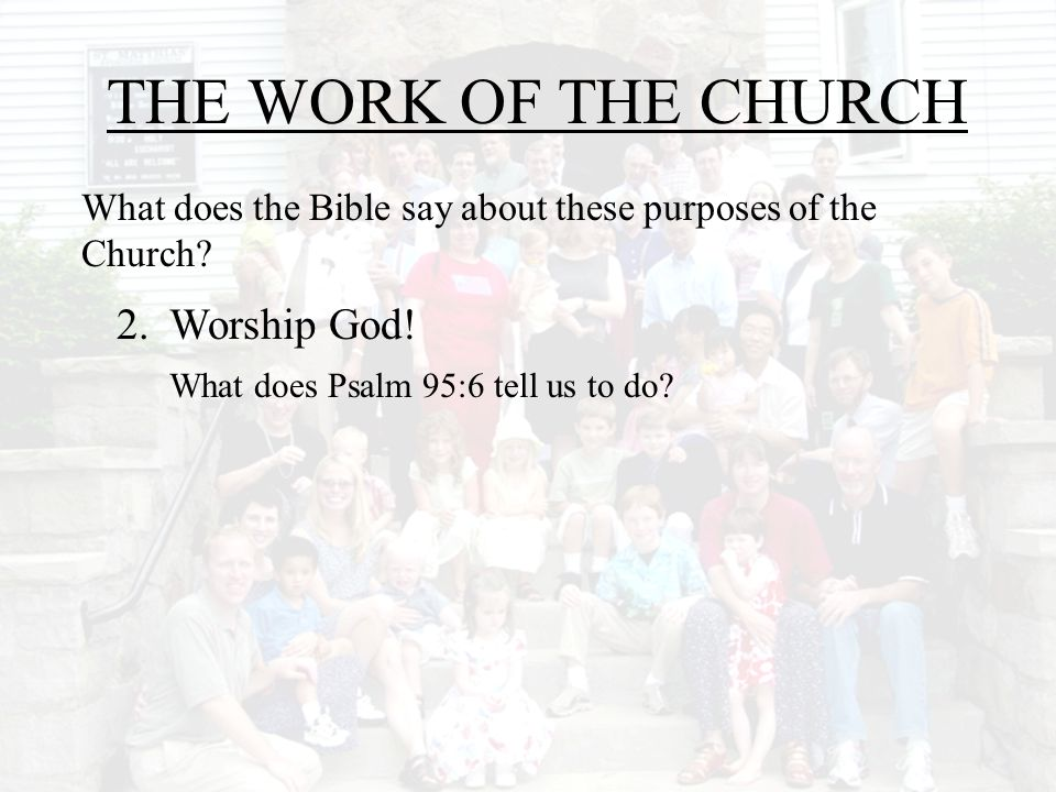 THE WORK OF THE CHURCH 2. Worship God!