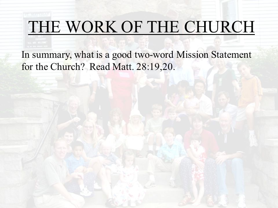THE WORK OF THE CHURCH In summary, what is a good two-word Mission Statement for the Church.