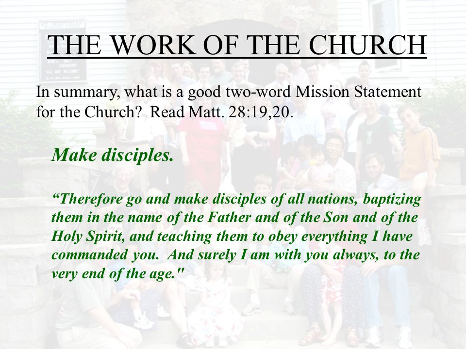 THE WORK OF THE CHURCH Make disciples.