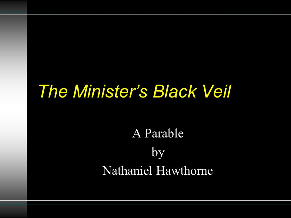 an analysis of the topic of the ministers black veil novel by nathaniel hawthorne Professionally written essays on this topic: analysis of the minister's black veil-character characters from on golden pond and the death of ivan ilyich.