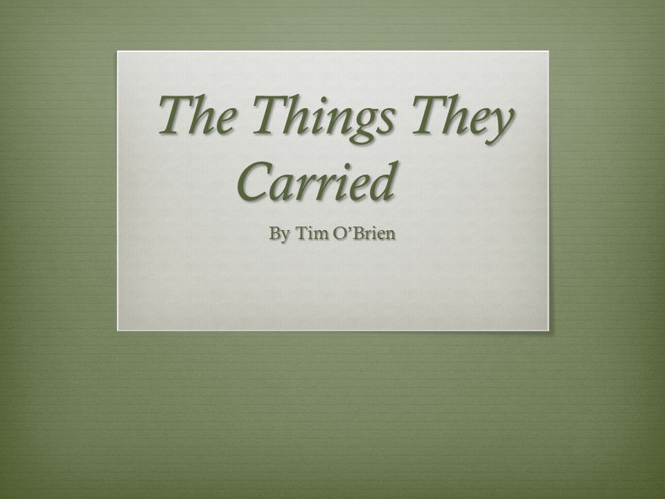 the theme of death in tim obriens the things they carried With themes such as guilt and blame in tim o'brien's the things they carried   they feel guilty for the deaths of men in their platoons, for the deaths of the.