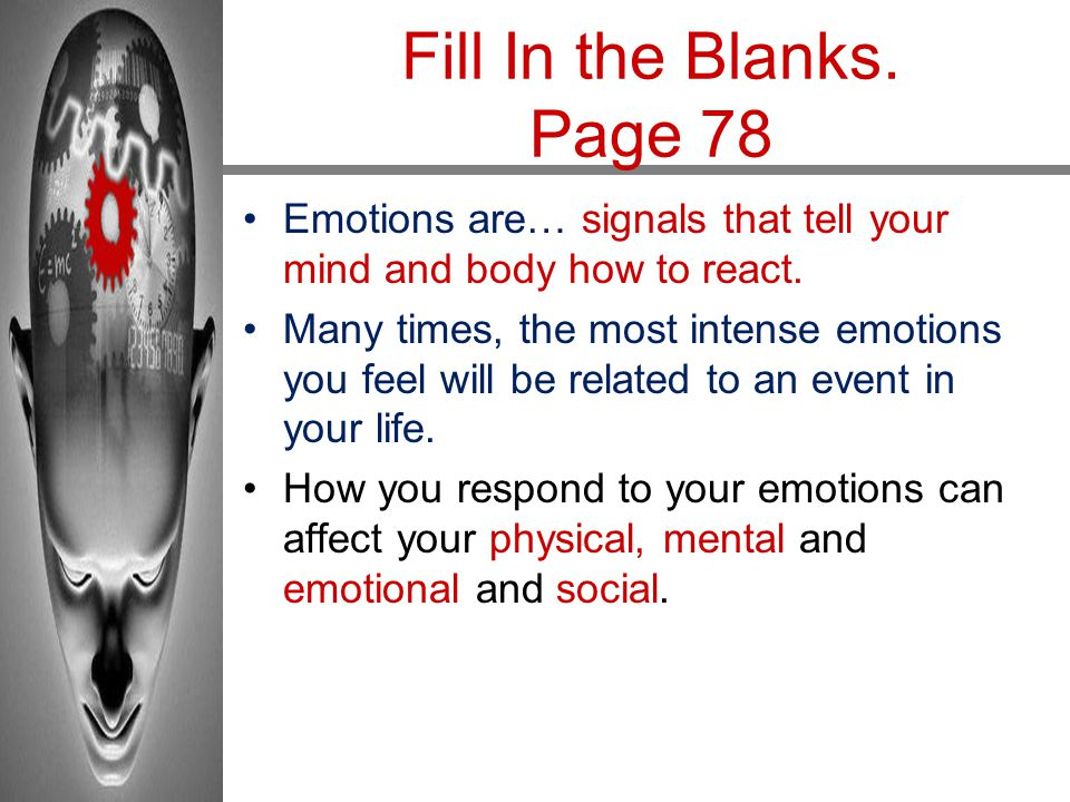 Fill In the Blanks. Page 78 Emotions are… signals that tell your mind and body how to react.
