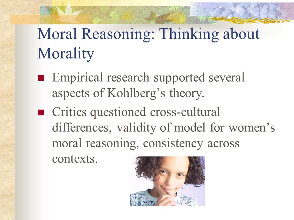 moral reasoning and ethical theory Lawrence kohlberg's stages of moral development constitute an adaptation of a psychological theory originally conceived by the swiss psychologist jean piaget kohlberg began work on this.