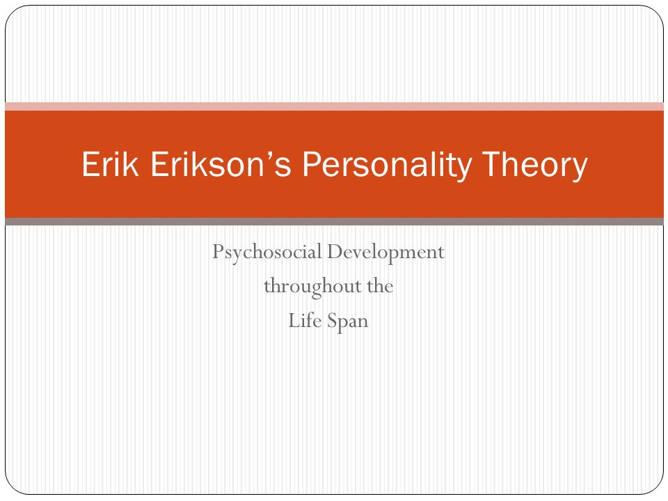 erickson s psychosocial development 140 erikson's psychosocial theory erik erikson's psychosocial theory revolutionized developmental thought (hoare, 2002) he was one of the first to propose a life‐span.