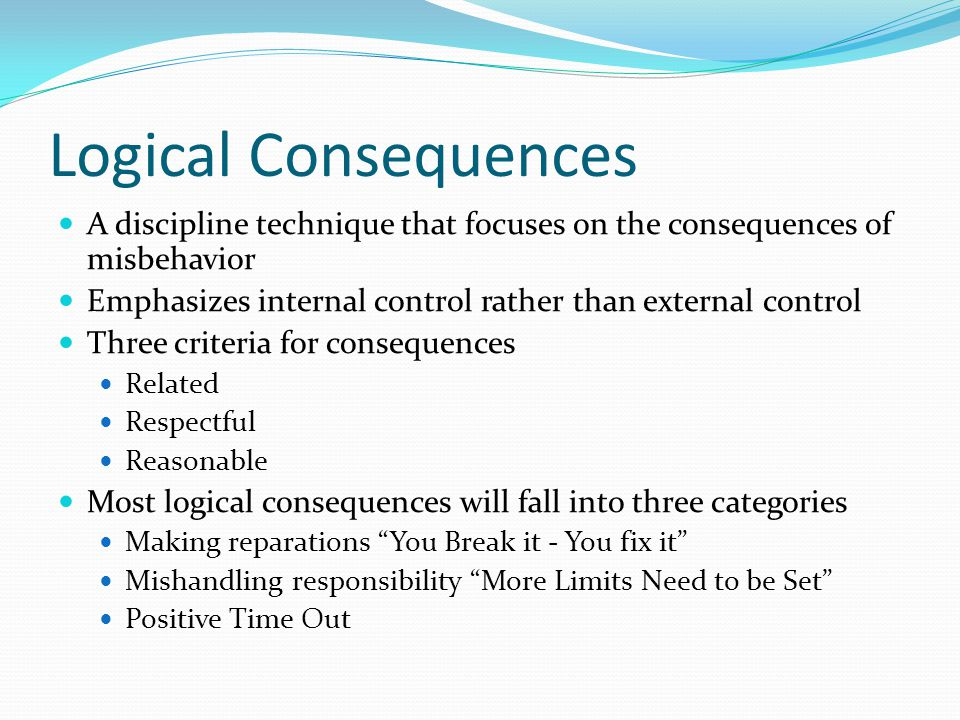 Logical Consequences A discipline technique that focuses on the consequences of misbehavior.