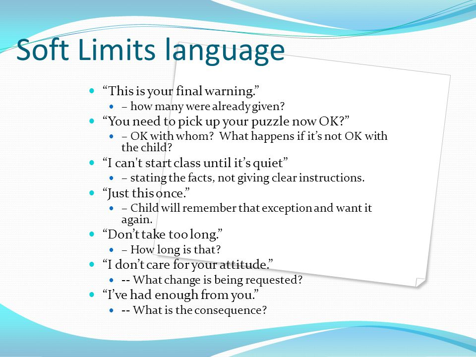 Soft Limits language This is your final warning.