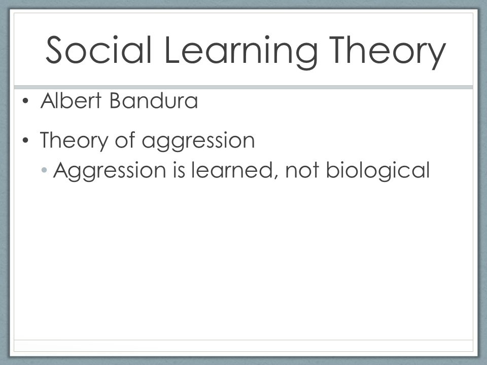 social learning theory of aggression Learn about how albert bandura's social learning theory suggests that people  can  what does the bobo doll experiment reveal about kids and aggression.