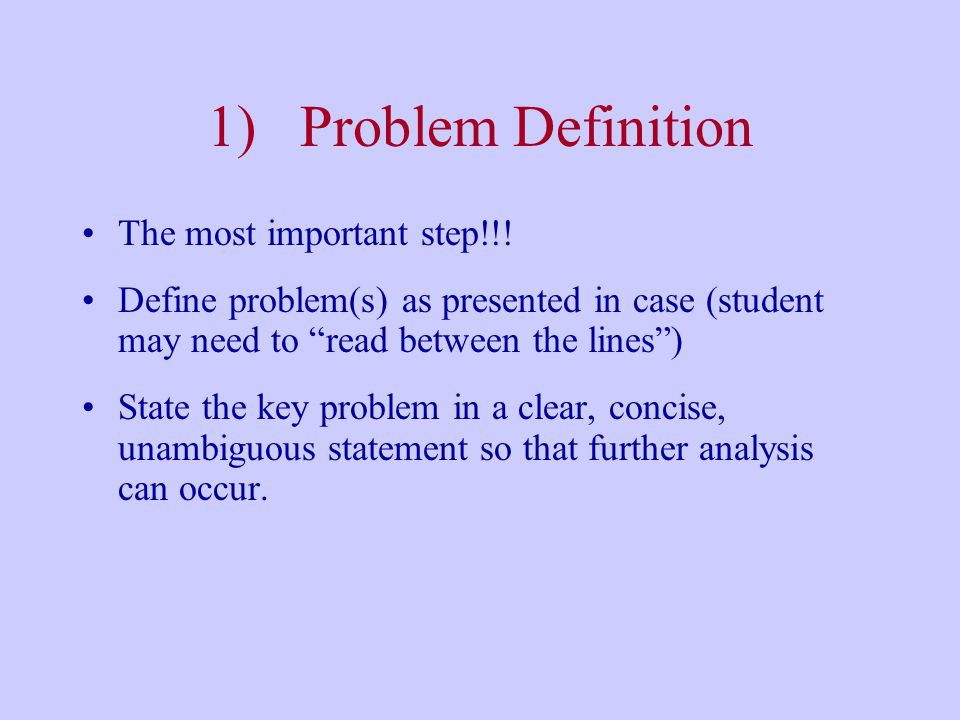 1) Problem Definition The most important step!!!