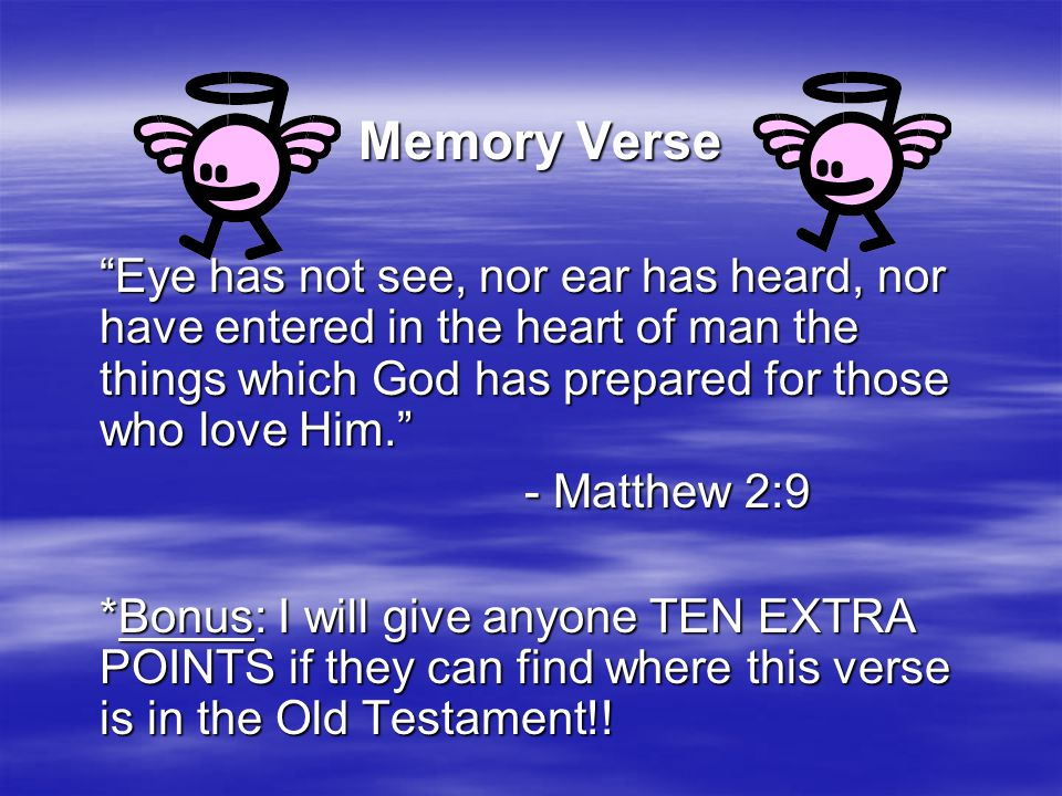 Memory Verse Eye has not see, nor ear has heard, nor have entered in the heart of man the things which God has prepared for those who love Him.