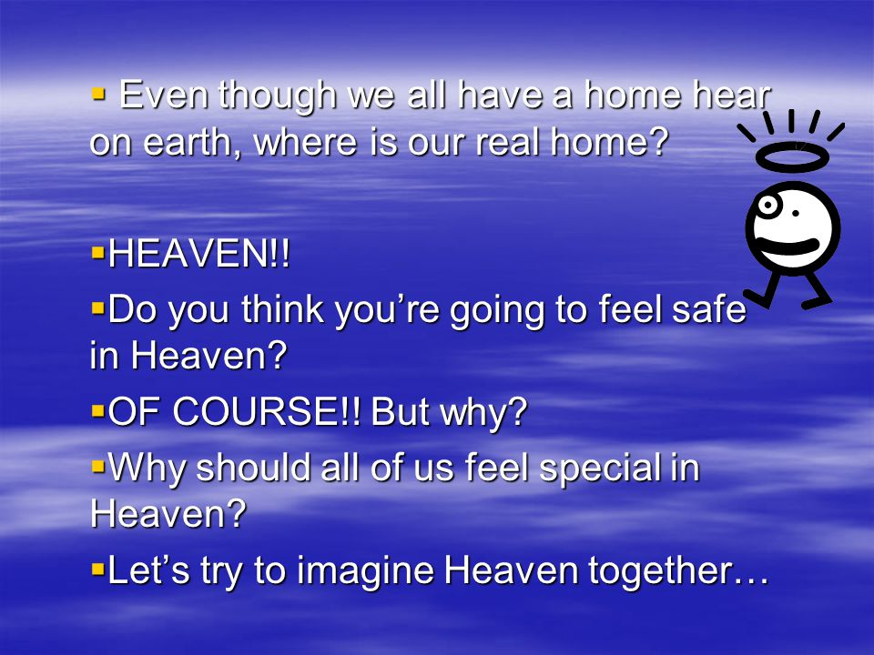 Even though we all have a home hear on earth, where is our real home