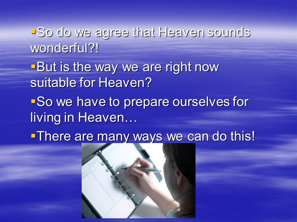 So do we agree that Heaven sounds wonderful !