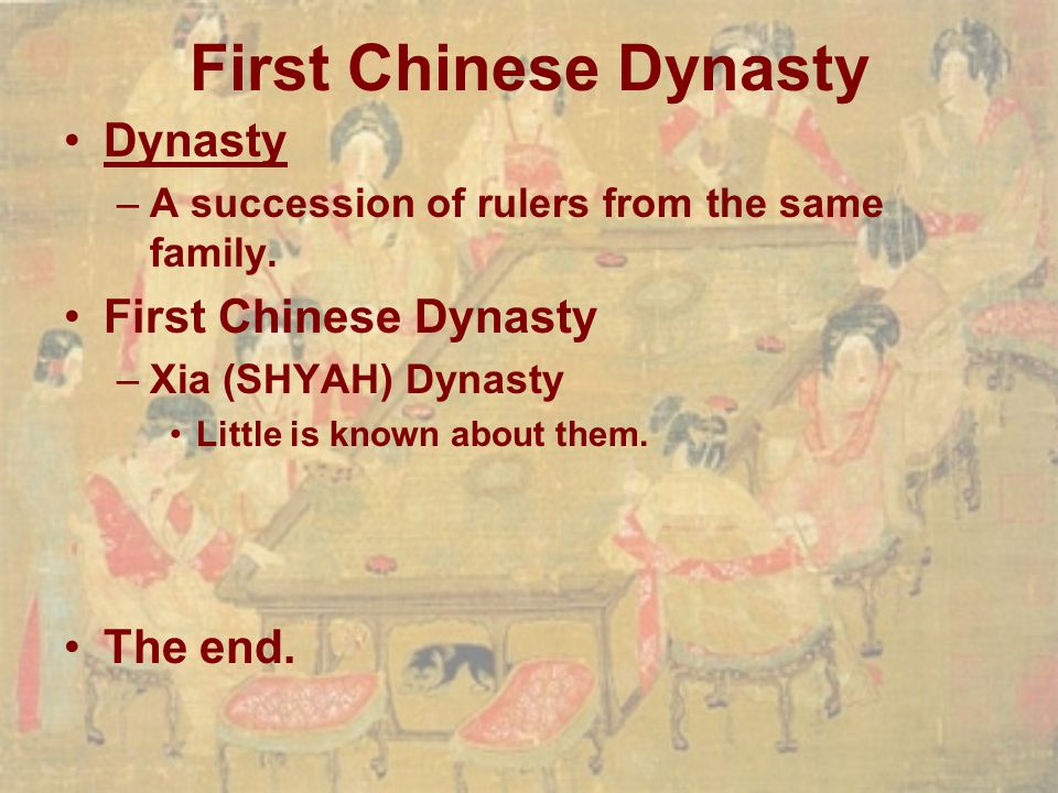 First Chinese Dynasty Dynasty First Chinese Dynasty The end.
