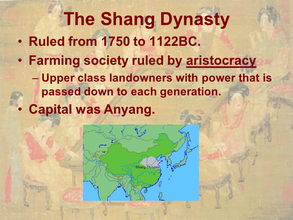 The Shang Dynasty Ruled from 1750 to 1122BC.