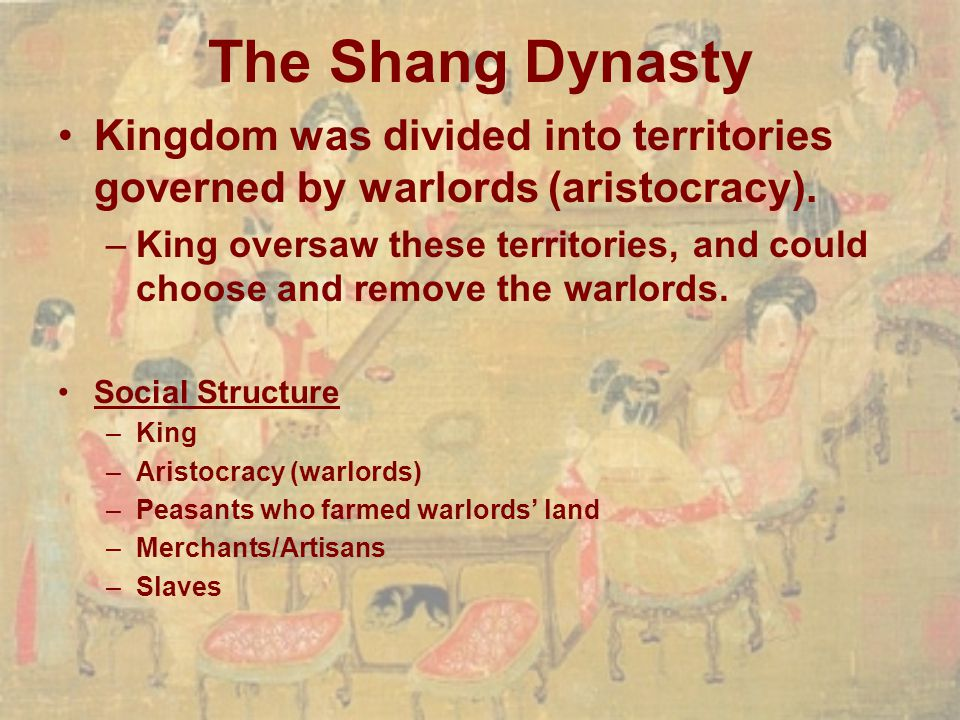 The Shang Dynasty Kingdom was divided into territories governed by warlords (aristocracy).