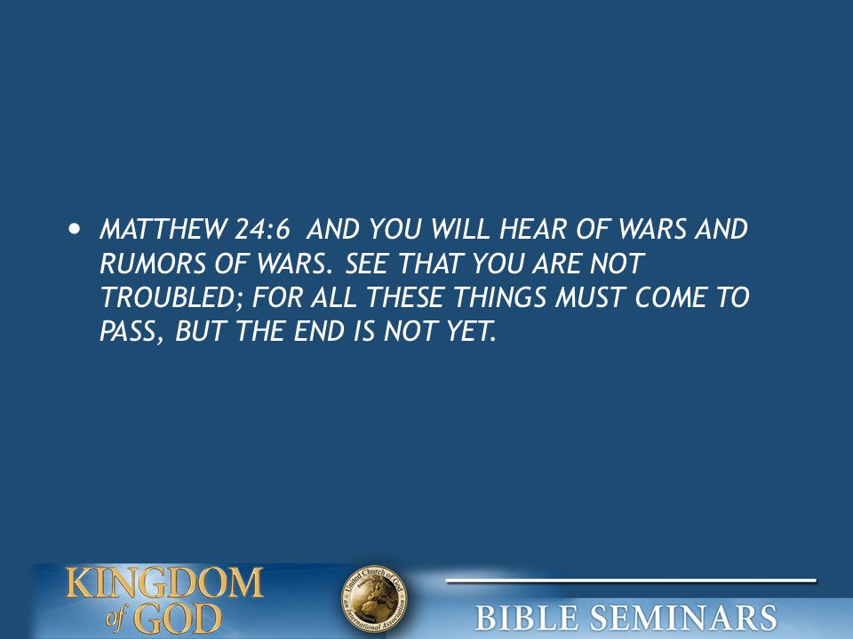 MATTHEW 24:6 AND YOU WILL HEAR OF WARS AND RUMORS OF WARS