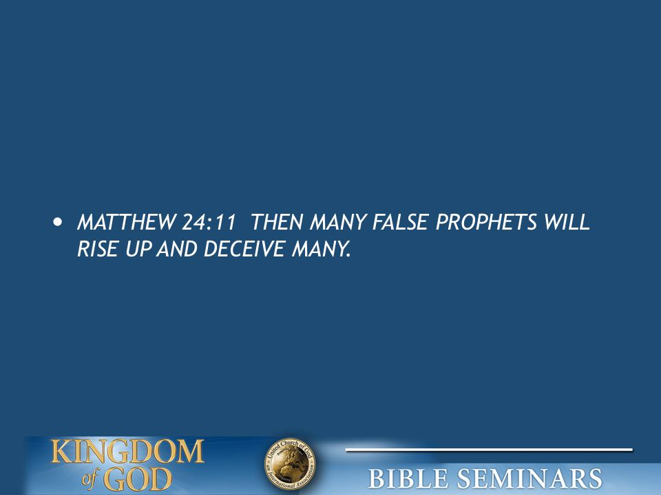 MATTHEW 24:11 THEN MANY FALSE PROPHETS WILL RISE UP AND DECEIVE MANY.