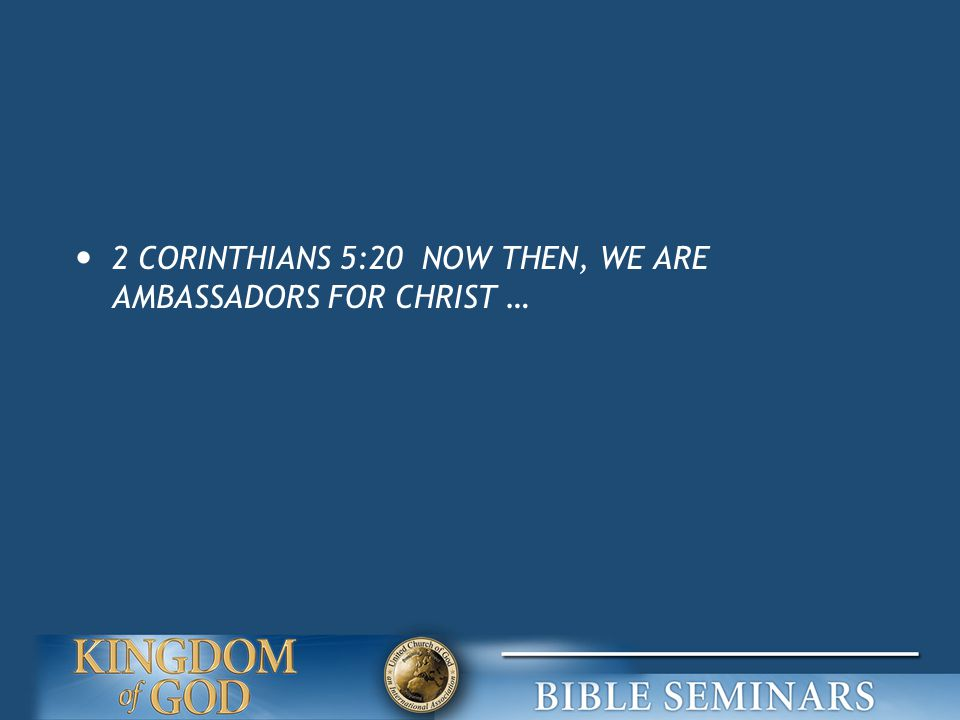 2 CORINTHIANS 5:20 NOW THEN, WE ARE AMBASSADORS FOR CHRIST …
