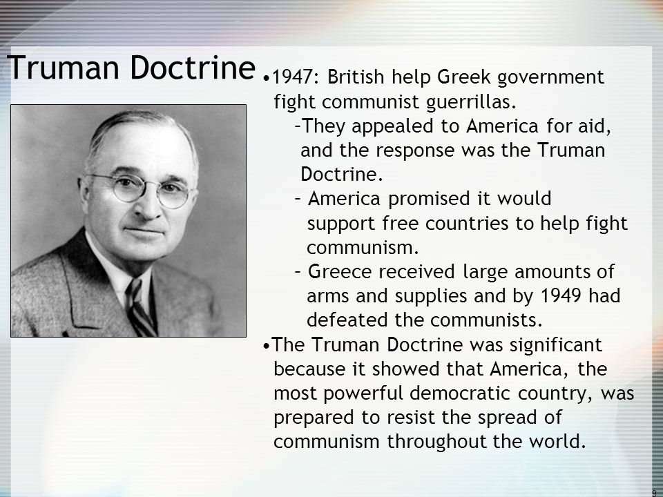 the truman doctrine and americas control of communism The tromine doctrine signaled america's post war embrace of global leadership and ended its longstanding policy of isolationism in his speech truman defined the cold war as a conflict between capitalism and communism, dictatorship and democracy, and freedom and oppression.