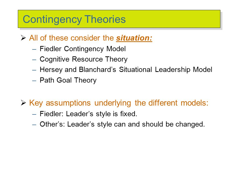 Fiedler Model Leader: Style Is Fixed (Task-oriented vs. Relationship- oriented) Key Assumption.