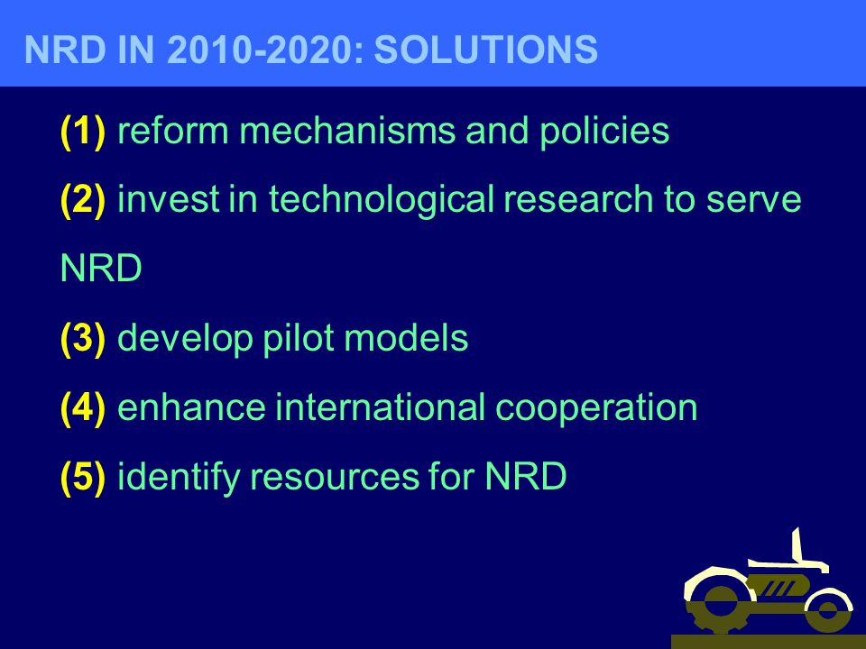 NRD IN : SOLUTIONS (1) reform mechanisms and policies. (2) invest in technological research to serve NRD.