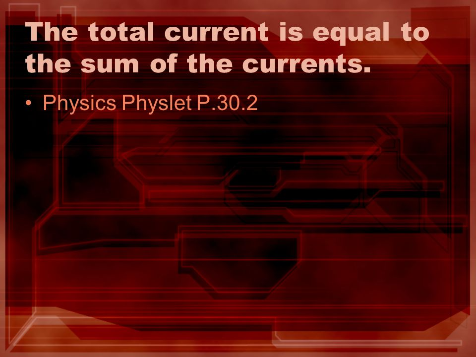 The total current is equal to the sum of the currents.