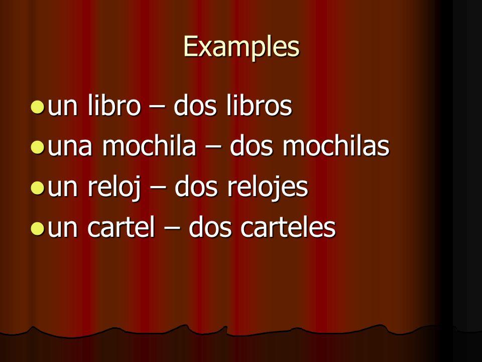 Examples un libro – dos libros. una mochila – dos mochilas.