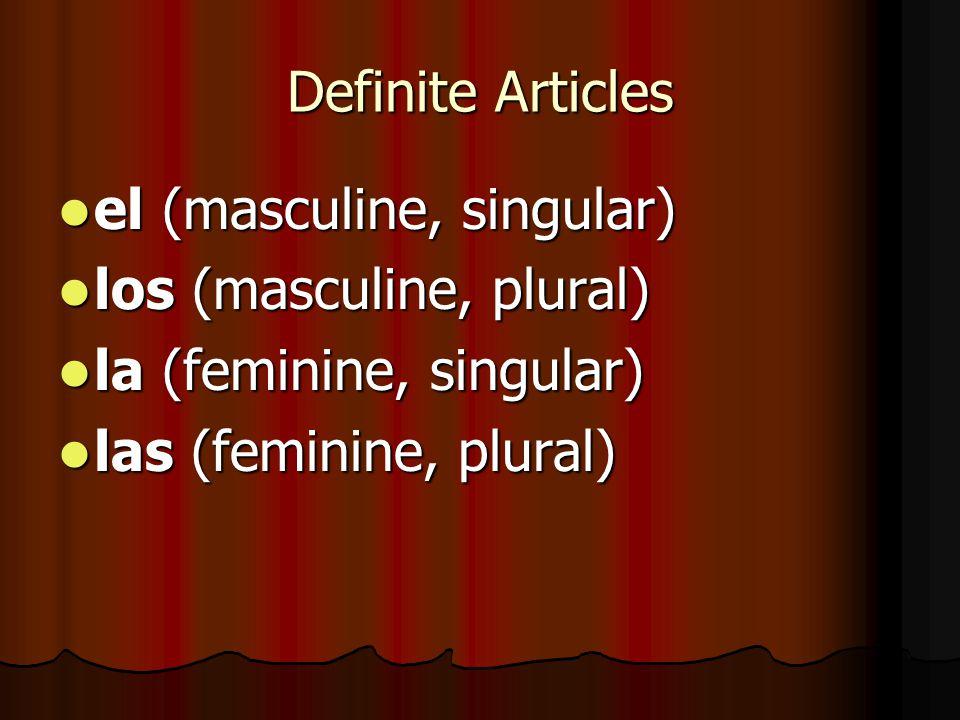 Definite Articles el (masculine, singular) los (masculine, plural) la (feminine, singular) las (feminine, plural)