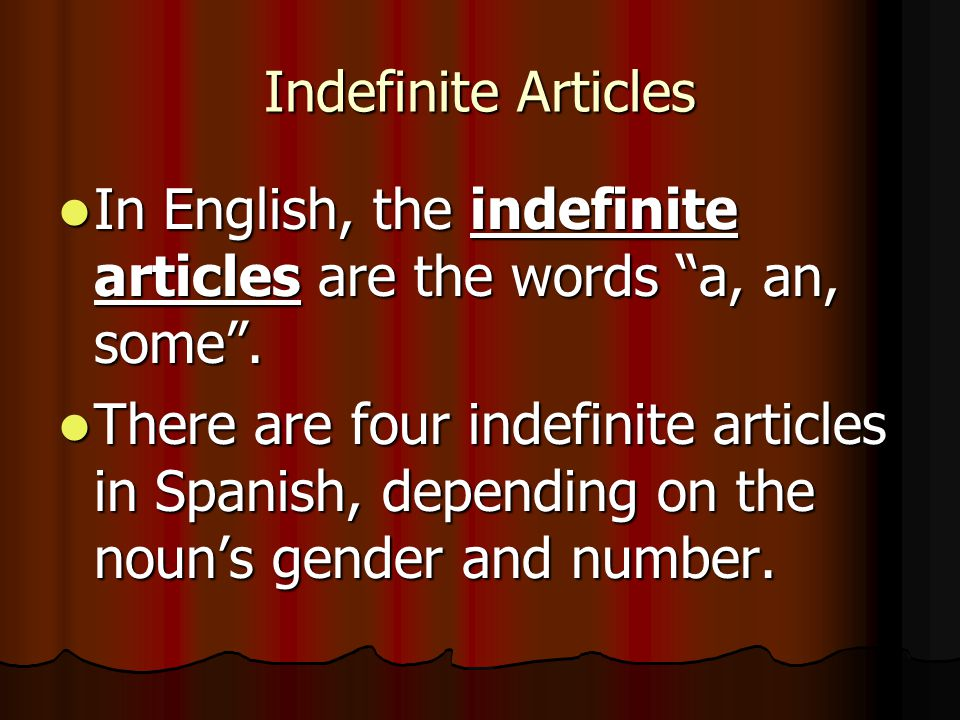 Indefinite Articles In English, the indefinite articles are the words a, an, some .