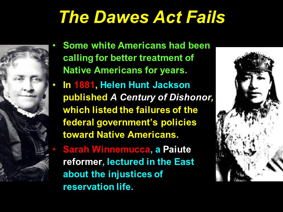 The Dawes Act Fails Some white Americans had been calling for better treatment of Native Americans for years.