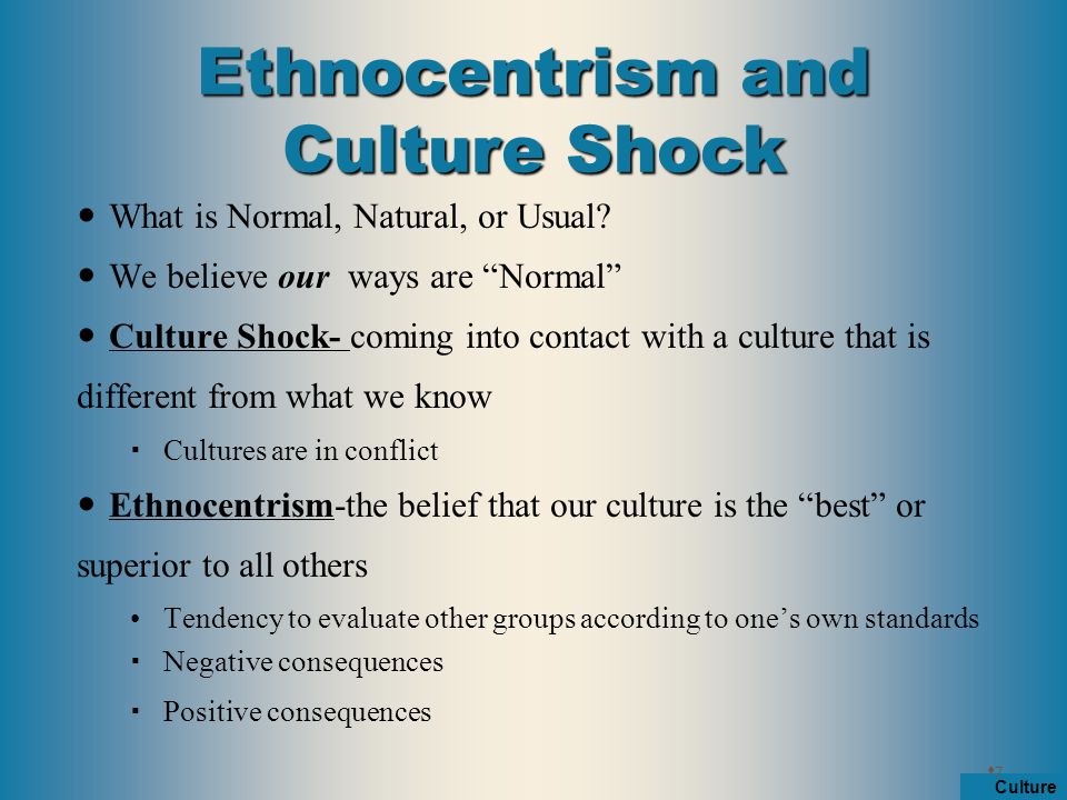 negative aspects of ethnocentrism Ethnocentrism may be overt or subtle, and while it is considered a natural proclivity of human psychology, it has developed a generally negative connotation ethnocentrism is a commonly used word in circles where ethnicity, inter-ethnic relations, and similar social issues are of concern.