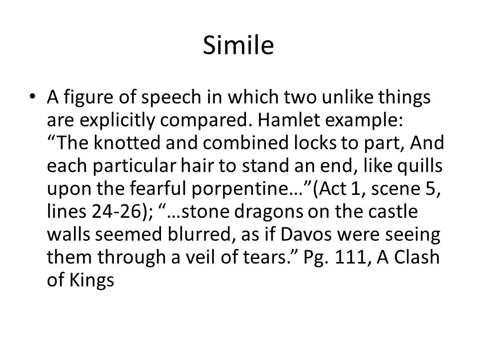 simile in hamlet Summary claudius, flanked by rosencrantz and guildenstern, finds gertrude and questions her as to hamlet's whereabouts she asks to be left alone with the king and, after rosencrantz and guildenstern leave, she agitatedly tells him that she has seen a horror claudius wants to know what happened and asks after her.