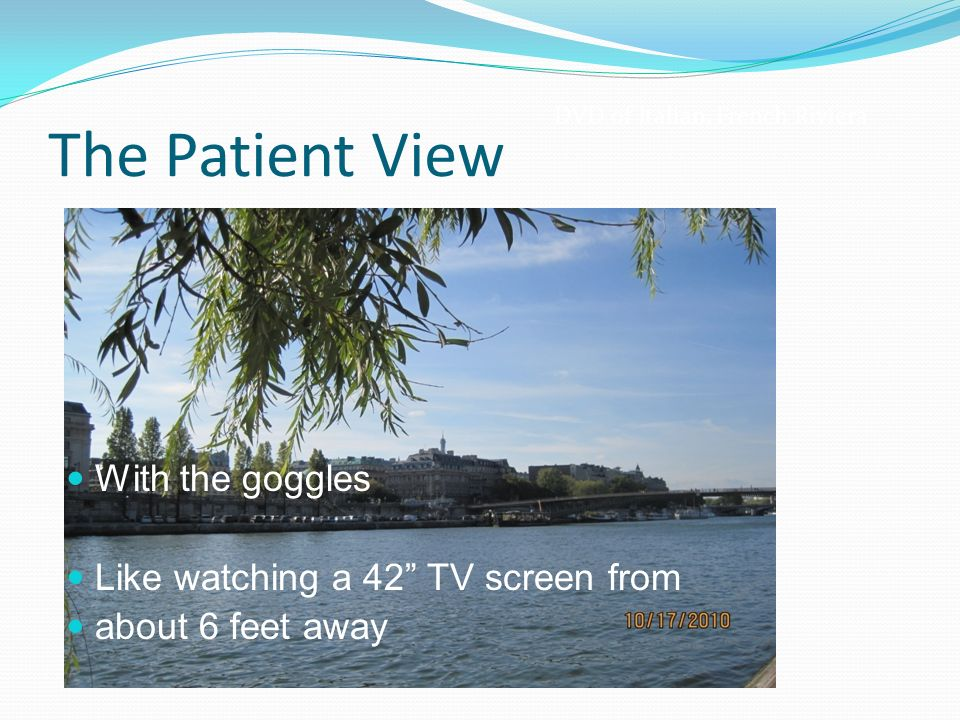 The Patient View With the goggles Like watching a 42 TV screen from