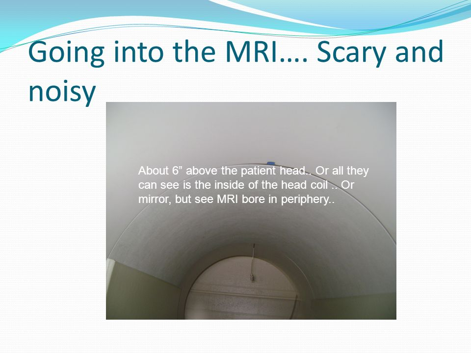 Going into the MRI…. Scary and noisy