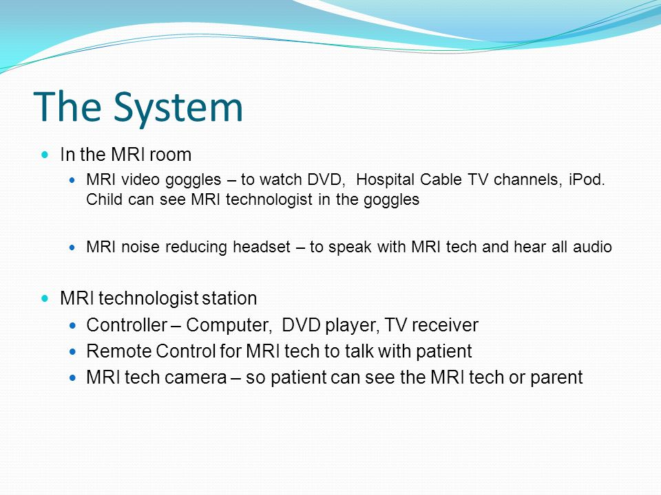 The System In the MRI room MRI technologist station
