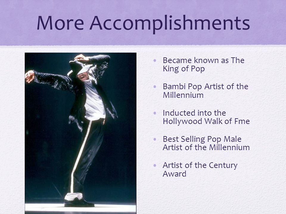 More Accomplishments Became known as The King of Pop