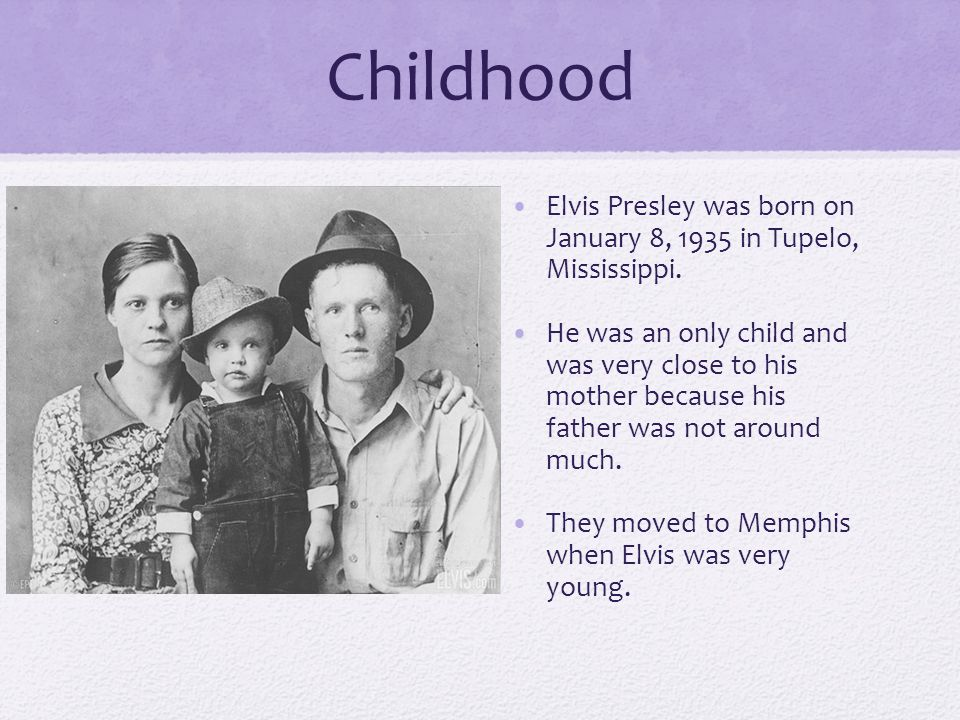 Childhood Elvis Presley was born on January 8, 1935 in Tupelo, Mississippi.