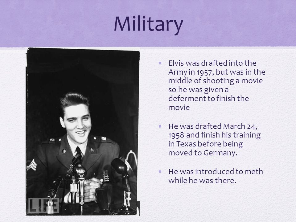 Military Elvis was drafted into the Army in 1957, but was in the middle of shooting a movie so he was given a deferment to finish the movie.
