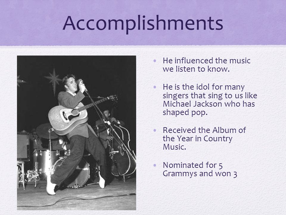 Accomplishments He influenced the music we listen to know.