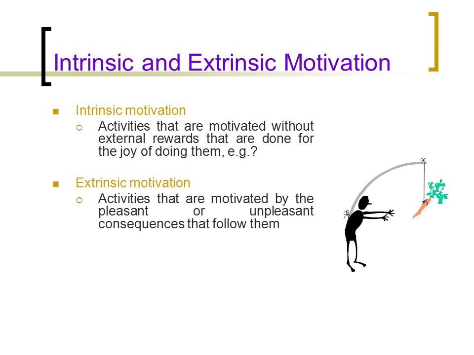 """intrinsic motivation and external rewards Situation one represents extrinsic motivation, or """"doing something because it  leads to a separable outcome"""" the reward (stickers and prizes)."""