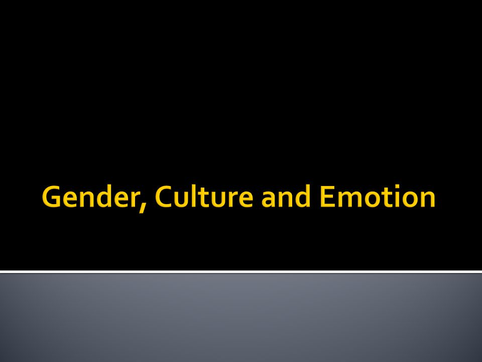 gender and emotions Gender and emotions mylea holloway sociology 235 august 18, 2010.