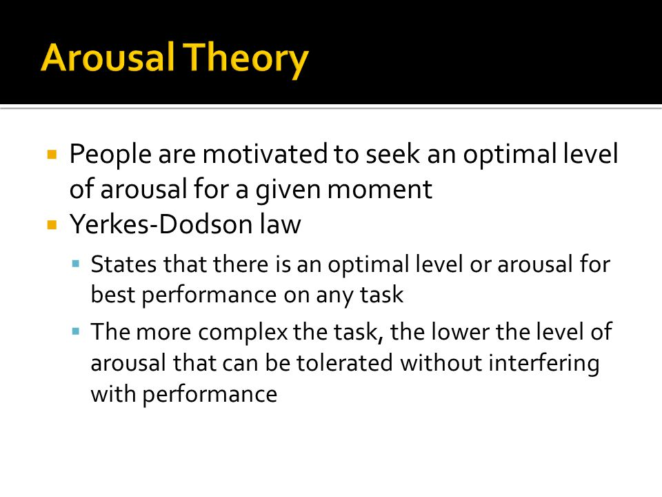 arousal the yerkes dodson law states The effects of microinjected drugs and dbs are consistent with the yerkes-dodson law states of arousal are central thalamic stimulation: the yerkes.