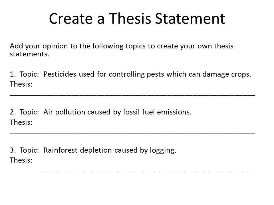 creating thesis statements Writing tips: thesis statements defining the thesis statement questions to ask when formulating your thesis defining the thesis statement what is a thesis statement every paper you write should have a main point, a main idea, or central message the argument(s) you make in your paper should reflect this main idea.