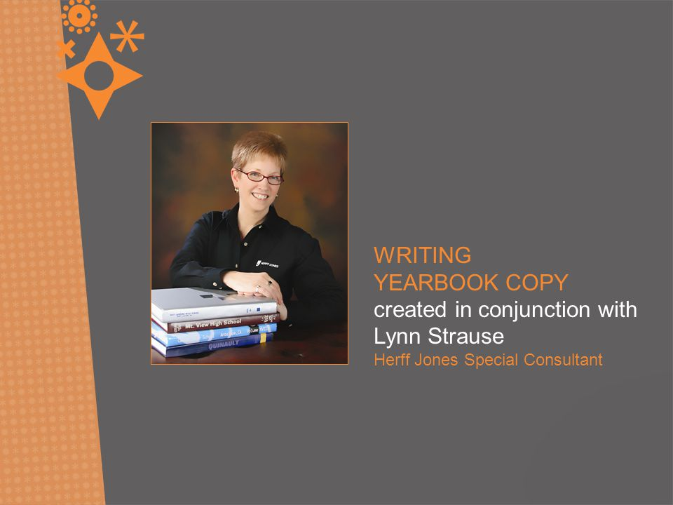 WRITING YEARBOOK COPY created in conjunction with Lynn Strause Herff Jones Special Consultant 26