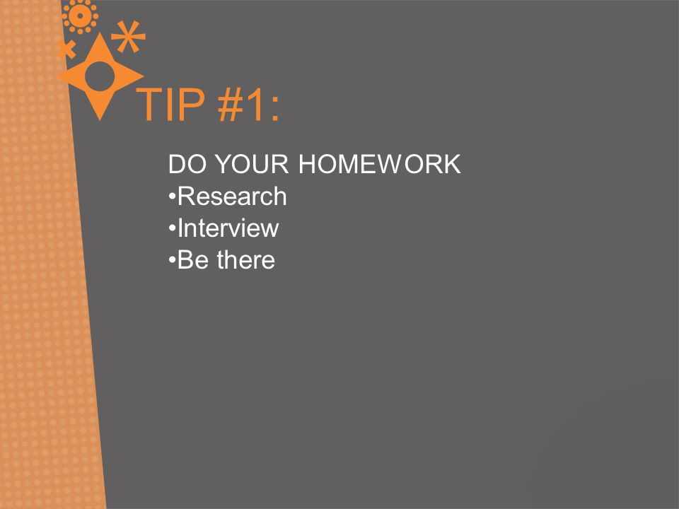 TIP #1: DO YOUR HOMEWORK Research Interview Be there