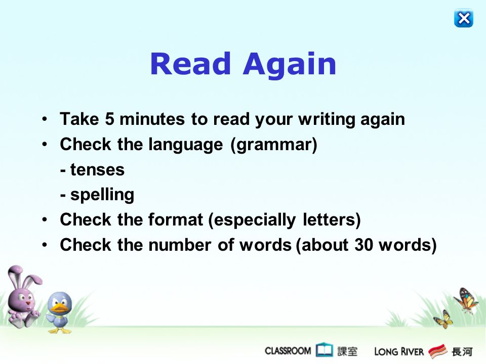 Read Again Take 5 minutes to read your writing again