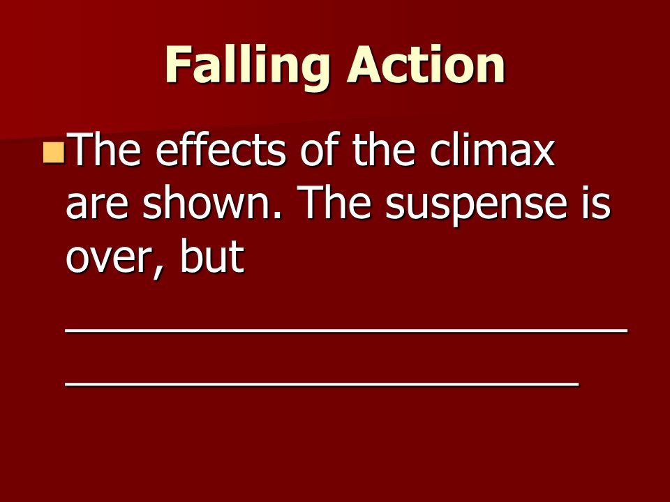 Falling Action The effects of the climax are shown.