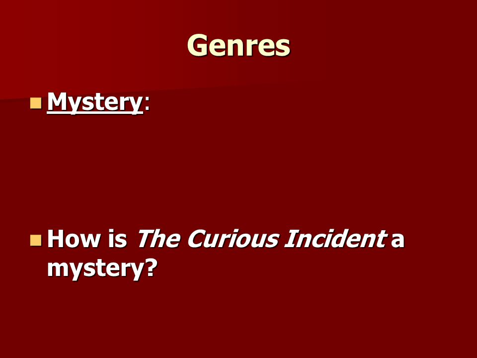 Genres Mystery: How is The Curious Incident a mystery