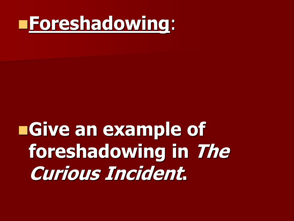 Foreshadowing: Give an example of foreshadowing in The Curious Incident.
