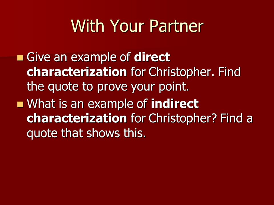 With Your Partner Give an example of direct characterization for Christopher. Find the quote to prove your point.